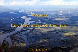 """Elko Kinlechner """"Paraguay - eine Insel mit Land drum rum"""""""